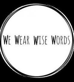 We Wear Wise Words